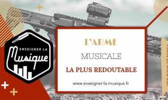 L'arme musicale la plus redoutable - Enseigner La Musique