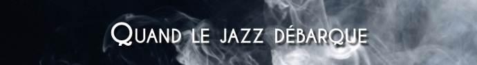Bannière Quand Le Jazz Débarque