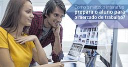 Como o método interativo prepara o aluno para o mercado de trabalho?