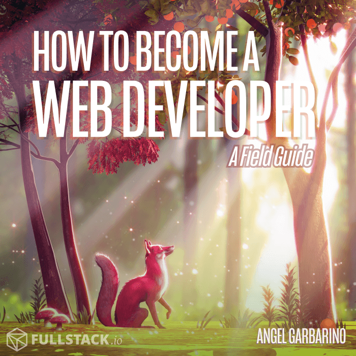 How to Become a Web Developer: A Field Guide