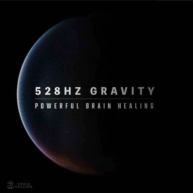 528Hz Gravity -Powerful Brain Healing-