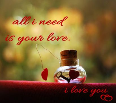 All I need is your love