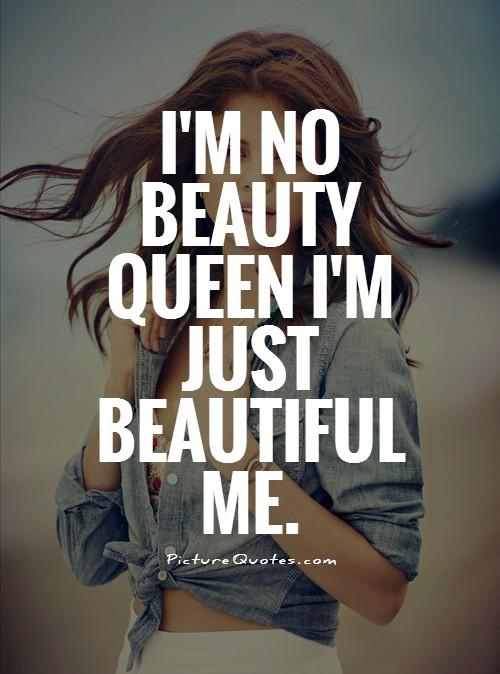 i'm no beauty queen i'm just beautiful me