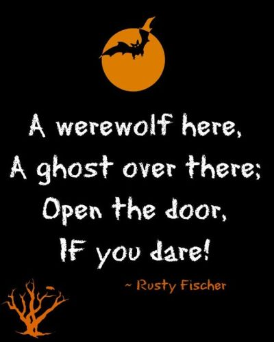 A werewolf here, A ghost over there; Open the door, If you dare!