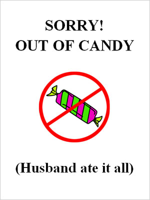 sorry out of candy hushand ate it all