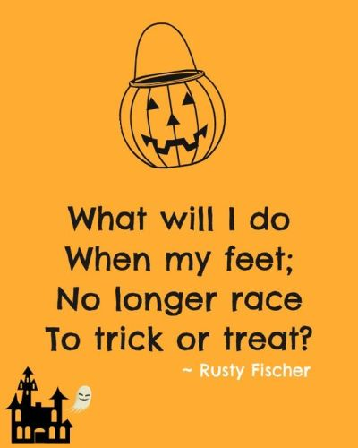 what will i do when my feet; no longer race to trick or treat