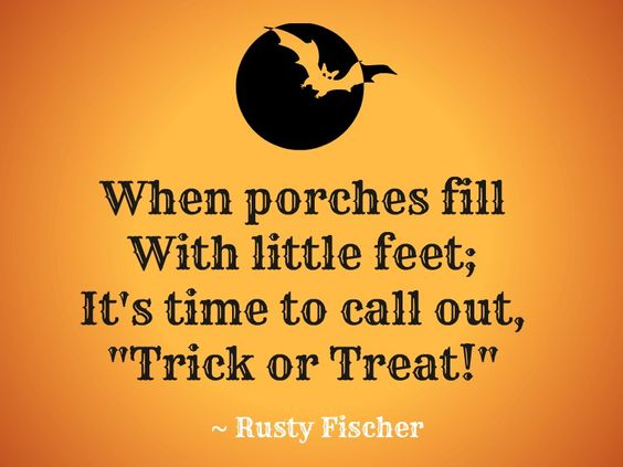 when porches fill with little feet; It's time to call out, Trick or Treat