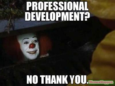 professional development no thank you