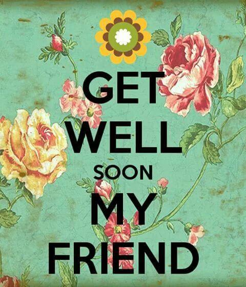 get well soon my friend