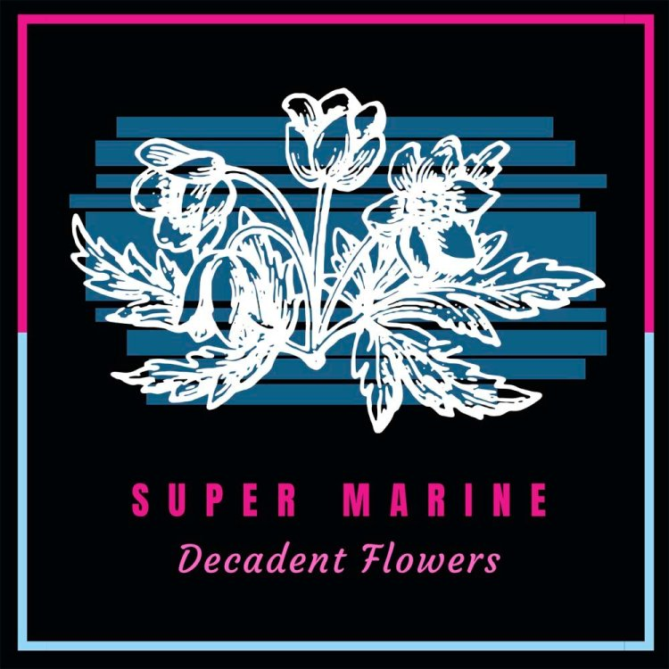 Super Marine's debut single,  Decadent Flowers  is released on October 4, 2019
