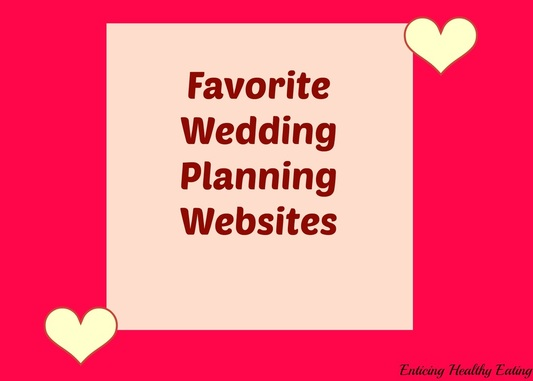 Favorite Wedding Planning Websites; Enticing Healthy Eating