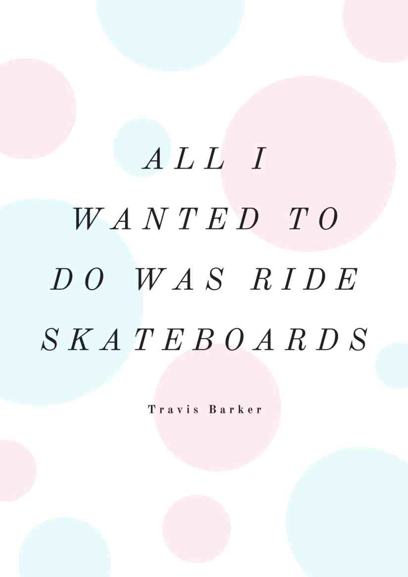 All I wanted to do was ride skateboards