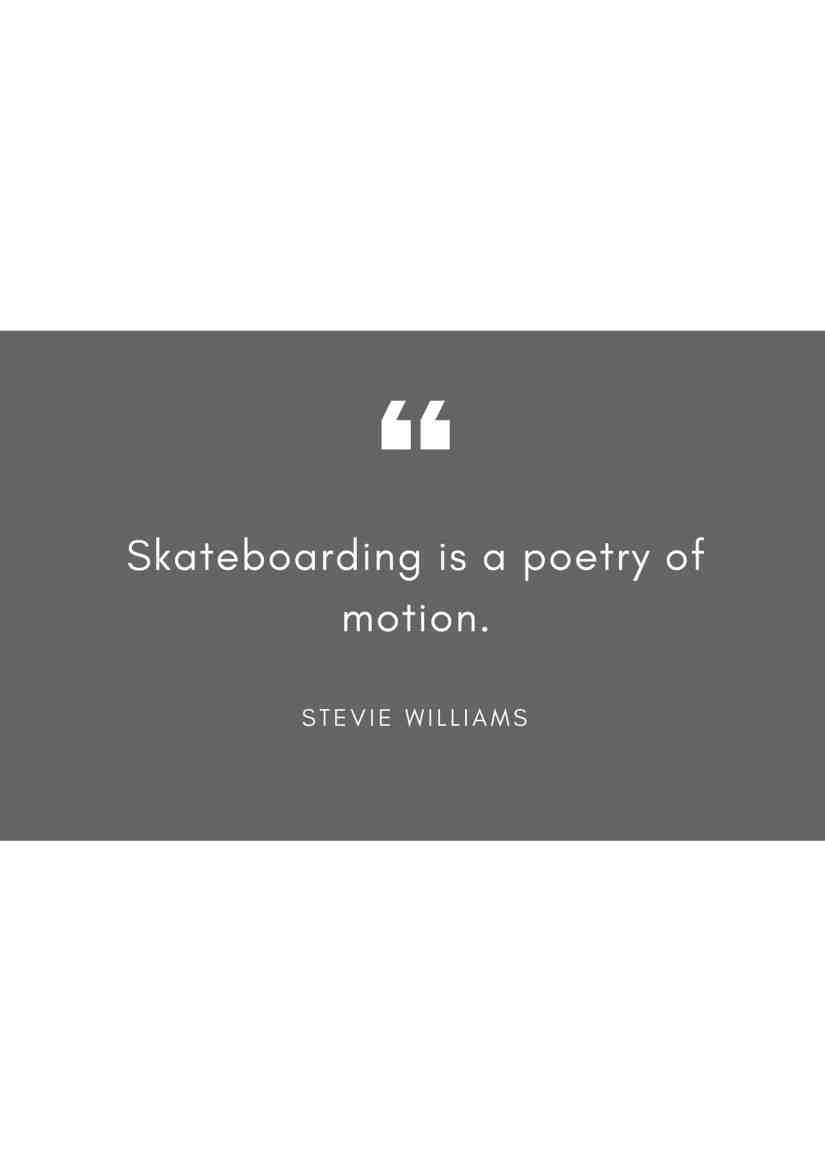 Skateboarding is a poetry of motion.