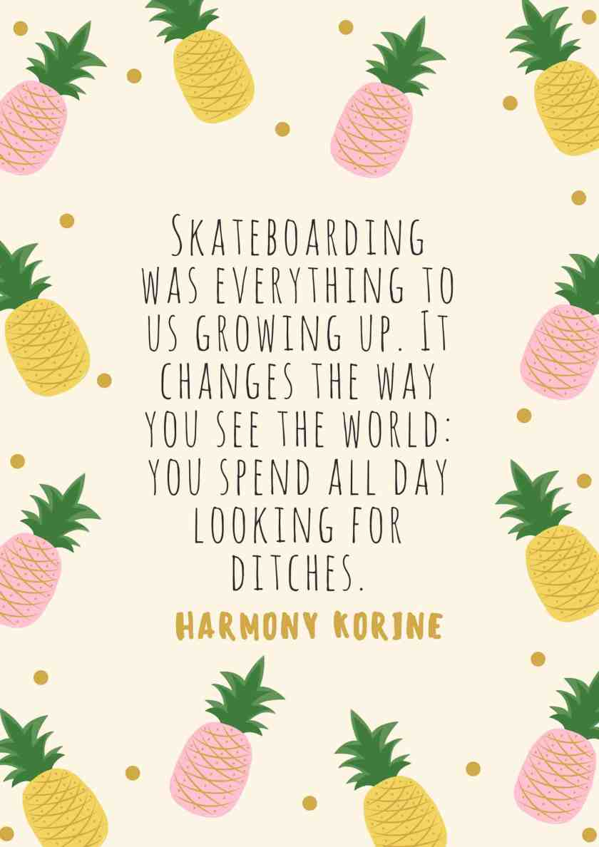 Skateboarding was everything to us growing up. It changes the way you see the world_ you spend all day looking for ditches.