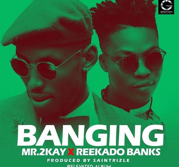 MUSIC : Mr 2Kay – Banging ft. Reekado Banks