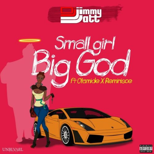 JAM : DJ Jimmy Jatt Ft Olamide & Reminisce – Small Girl Big God