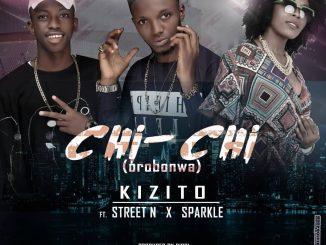 Chi - chi (orobonwa) ft Street N X Sparkle - Kizito