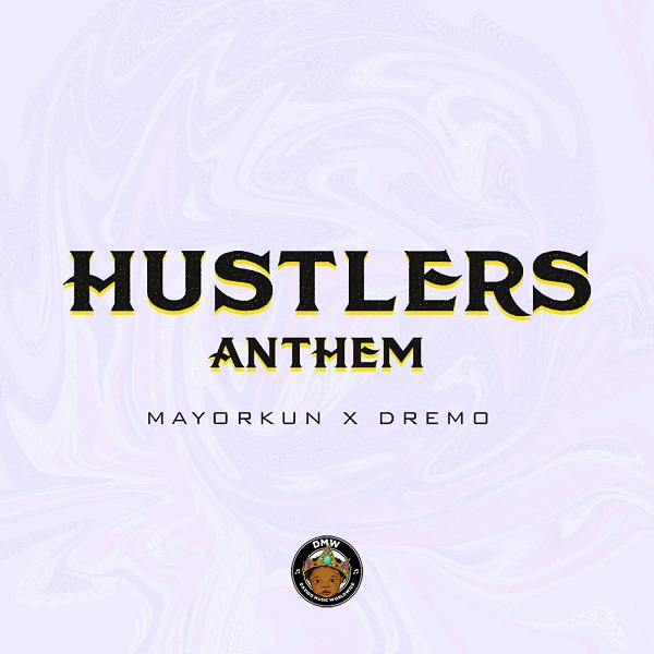 JAM : Mayorkun X Dremo – Hustlers Anthem