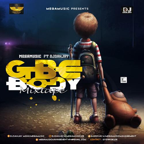 MIXTAPE : Megamusic ft Djsanjay – Gbe Body