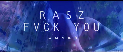 [AUDIO+VIDEO] Rasz – Fvck you (Cover)