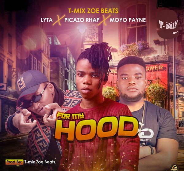 JAM : T-Mix Zoe Beats ft. Lyta X Picazo Rhap X Moyo Payne – For My Hood