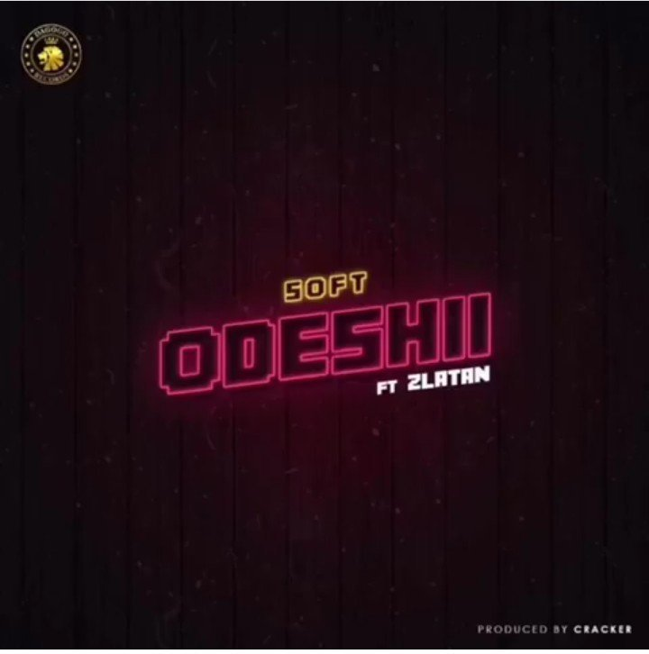 DOWNLOAD : Soft ft Zlatan Ibile – Odeshi [MP3]