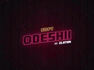 DOWNLOAD : Soft ft Zlatan Ibile - Odeshi[MP3]