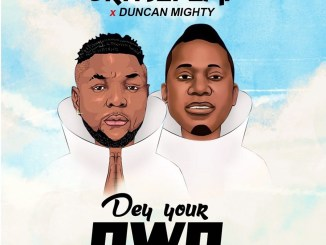 DOWLOAD : Oritse Femi ft Duncan Mighty – Dey Your Own [MP3]