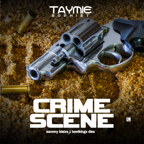 DOWNLOAD : Taymie - Crime Scene [Sammy Blaize & Temikingx diss]