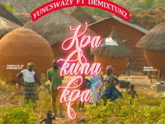 DOWNLOAD : Yuncswazy ft Demixtunz - Kpakunukpa [MP3]