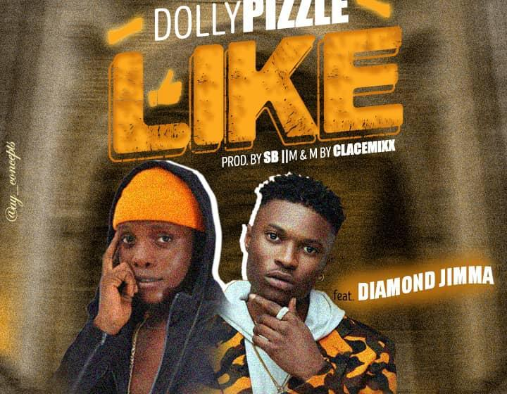 Dollypizzle – Like ft. Diamond Jimma