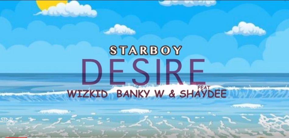 AUDIO : Wizkid ft Banky W X Shaydee – Desire