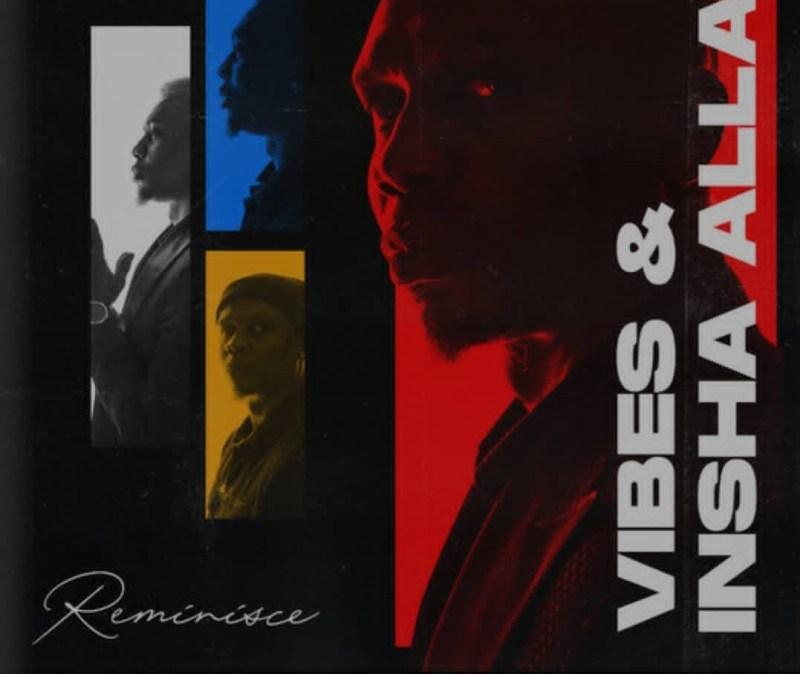 Reminisce : Vibes & Insha Allah (FULL EP)