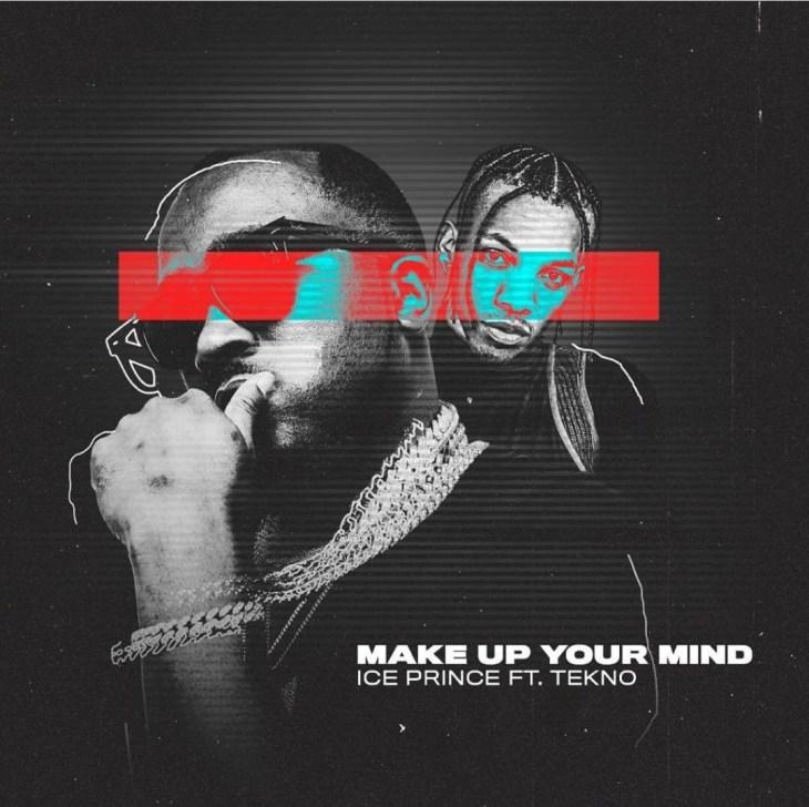 Iceprince ft Tekno - Make Up Your Mind