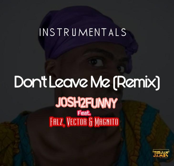 Josh2funny ft. Falz X Vector X Magnito - Don't Leave Me (Remix)