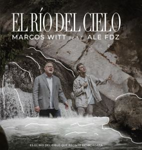 El río del cielo nuevo tema de Marcos Witt junto a Ale Fdz