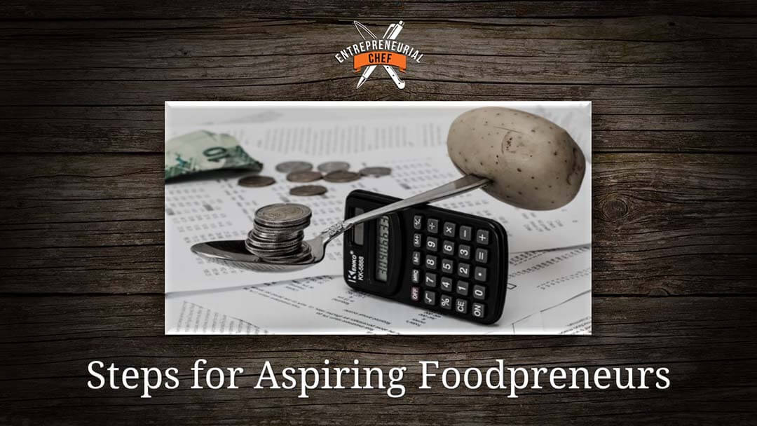 5 Steps for Aspiring Foodpreneurs Who Struggle With Getting Started