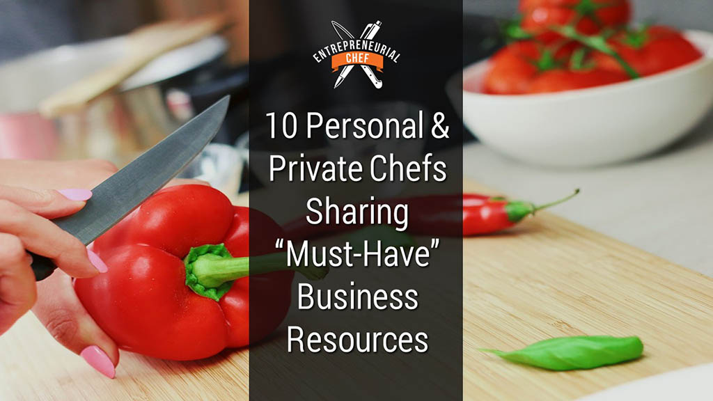 "10 Personal & Private Chefs Sharing ""Must-Have"" Business Resources"