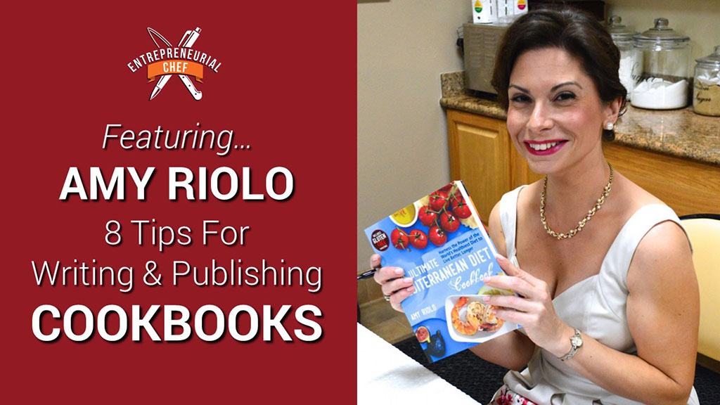 8 Tips for Writing & Publishing Cookbooks with Amy Riolo