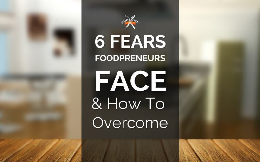 6 Fears Foodpreneurs Face & How to Overcome