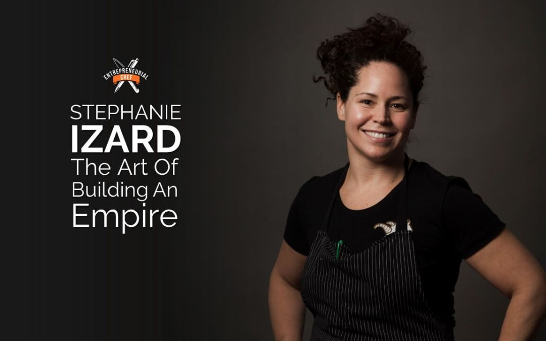 Stephanie Izard: The Art of Building An Empire