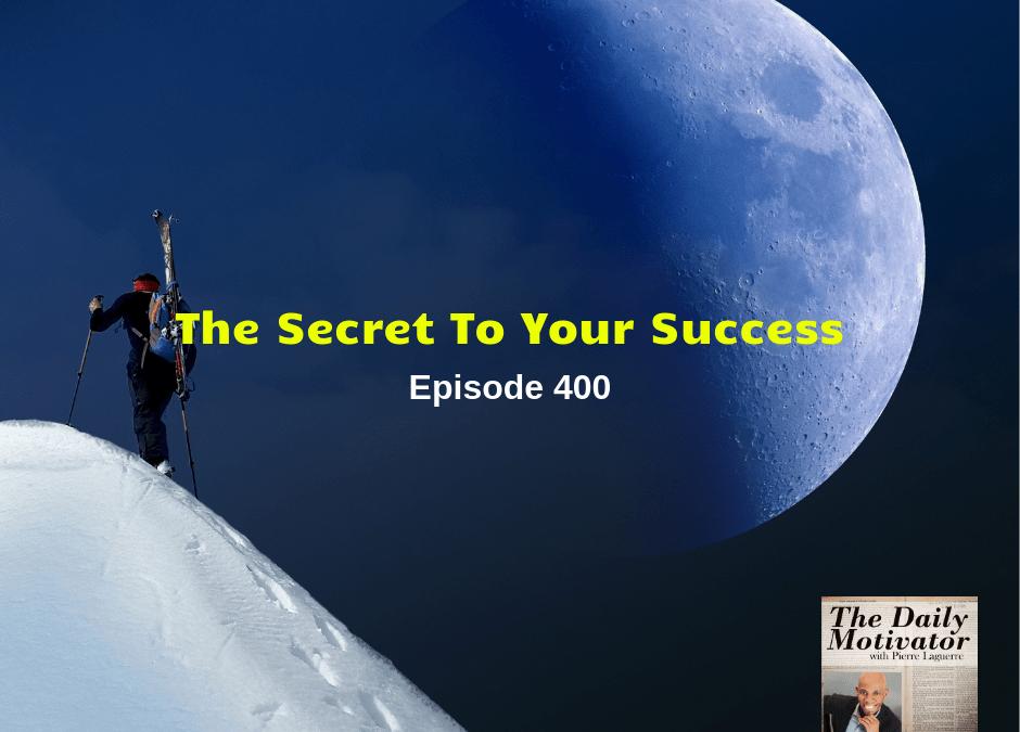 The Secret Of Your Success. Episode #400