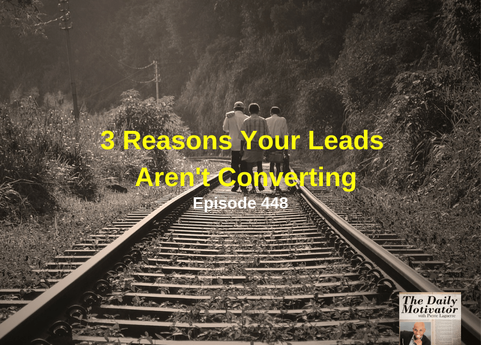 3 Reasons Your Leads Aren't Converting. Episode #448