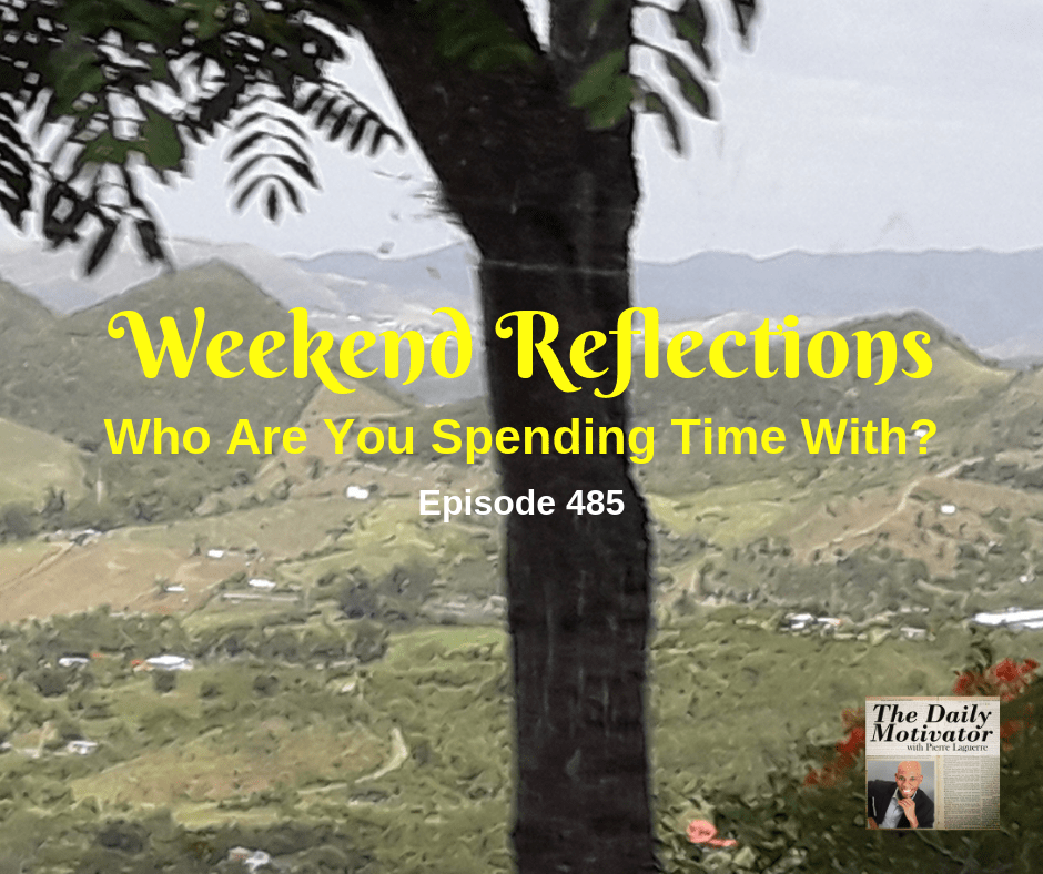 Weekend Reflections – Who Are You Spending Time With? Episode #485