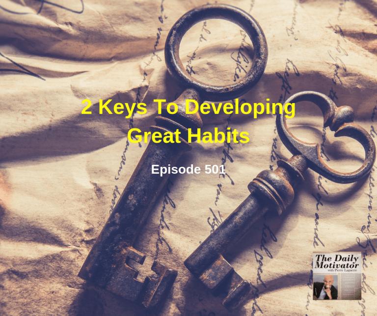 2 Keys To Developing Great Habits. Episode #501