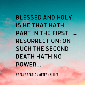 Blessed and Holy is he that hath part in the first resurrection