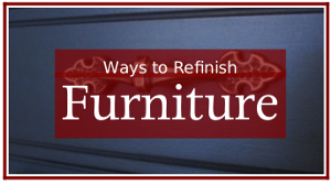 Ways to Refinish Furniture