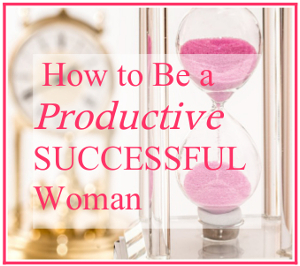 Be a Productive Successful Woman
