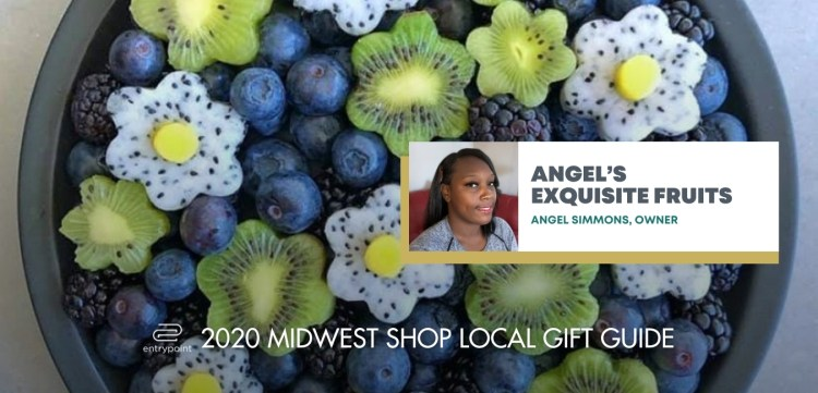 ENTRYPOINT 2020 MIDWEST LOCAL GIFT GIFT GUIDE - Angels Exquisite Fruits