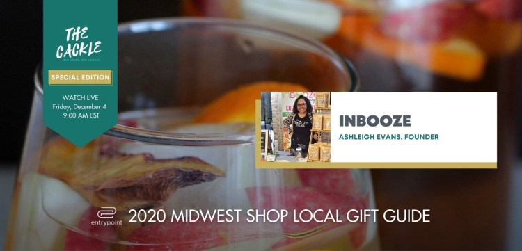 ENTRYPOINT 2020 MIDWEST LOCAL GIFT GIFT GUIDE - CACKLE EDITION - INBOOZE